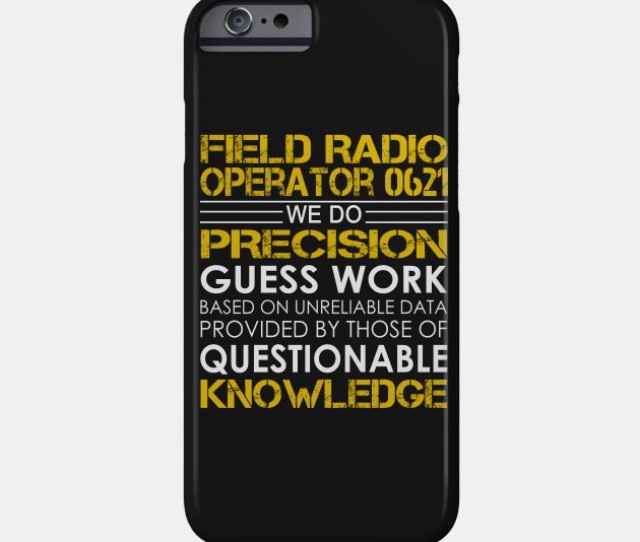 Field Radio Operator 0621 We Do Precision Guess Work