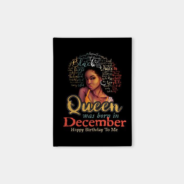 Black African Queen Born In December Happy Birthday To Me December Birthday Gift Women Girls Blac Notebook Teepublic