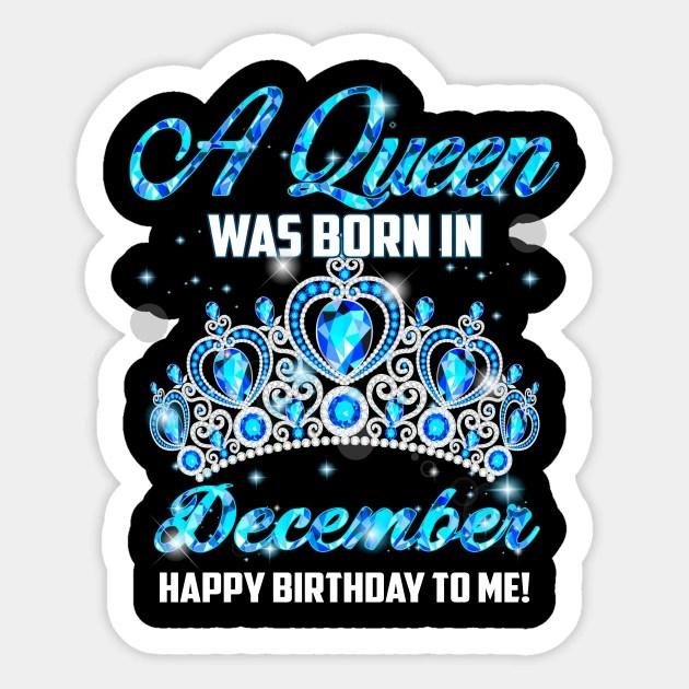A Queen Was Born In December Happy Birthday To Me December Born Aufkleber Teepublic De