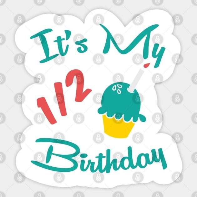 It S My 1 2 Half Birthday Its My 12 Half Birthday Aufkleber Teepublic De