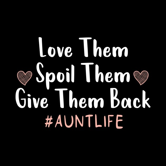 Download Love Them Spoil Them Give Them Back Auntlife : Aunt Life ...