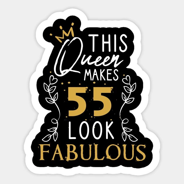 This Queen Makes 55 Look Fabulous Funny Birthday Gift Idea For Girls And Womens Happy Birthday 55th Birthday Gift Heart And Flower Style Idea Design This Queen