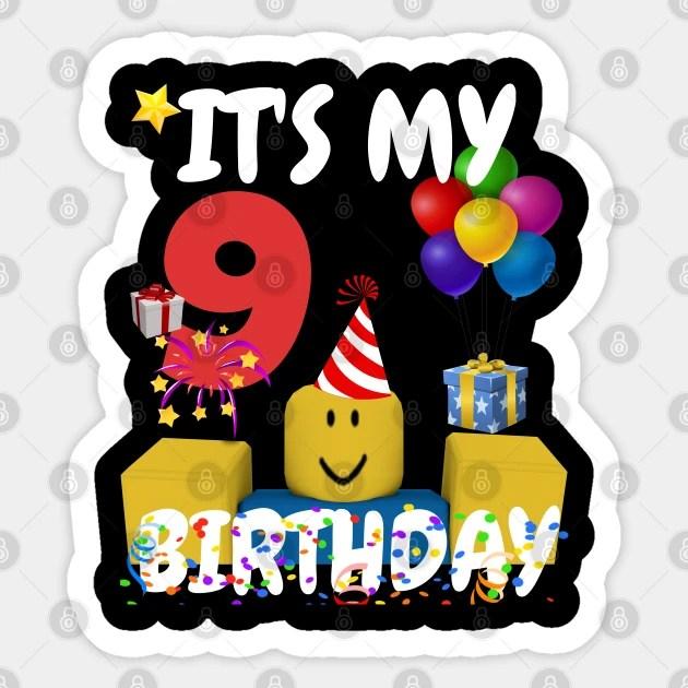 Roblox Noob Birthday Boy It S My 9th Birthday Fun 9 Years Old Gift Roblox Aufkleber Teepublic De