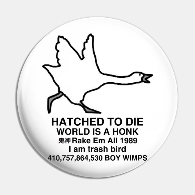 Hatched To Die World Is A Honk Rake Em All 1989 I Am Trash