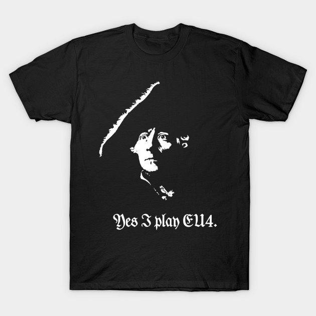 Frederick The Great Yes I Play Eu4 Prussia T Shirt