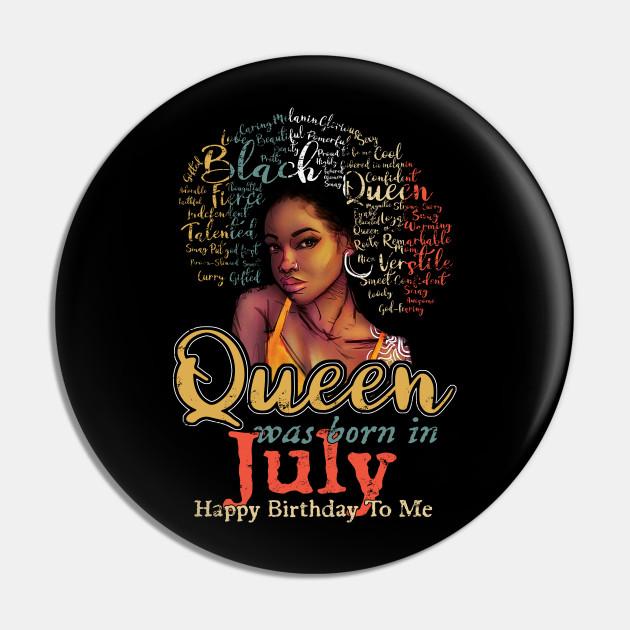 Black African Queen Born In July Happy Birthday To Me July Birthday Gift Women Girls Black Af Pin Teepublic Fr