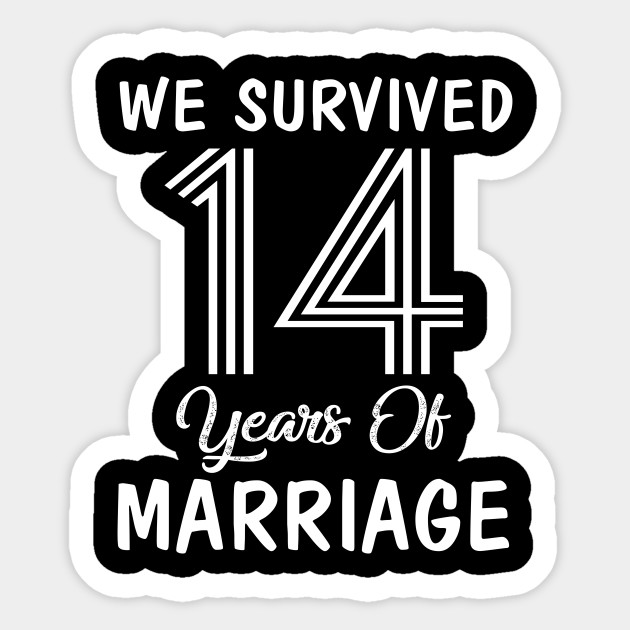 14th Wedding Anniversary We Survived 14 Years Of Marriage 14th Wedding Anniversary Gifts Sticker Teepublic Au