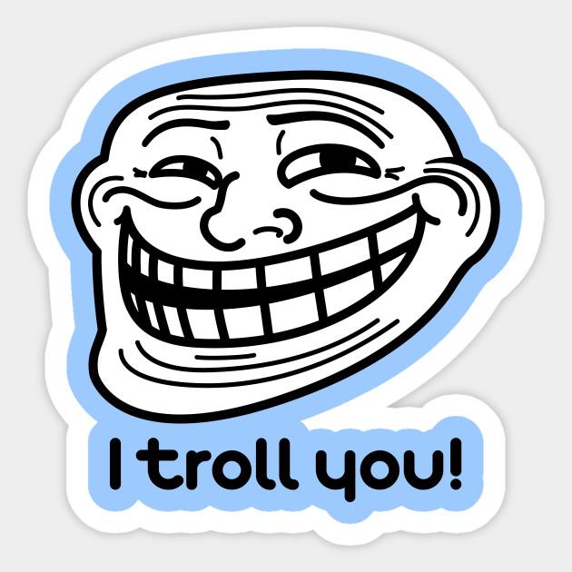 I Troll You Trollface Re Design Quote Sticker Teepublic