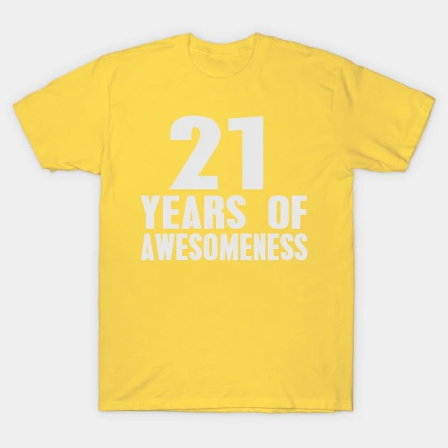 21st Birthday 21 Years Of Awesomeness 21 Birthday T Shirt Teepublic De