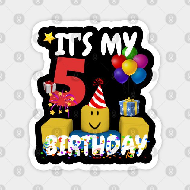 Roblox Noob Birthday Boy It S My 5th Birthday Fun 5 Years Old Gift Roblox Magnet Teepublic De