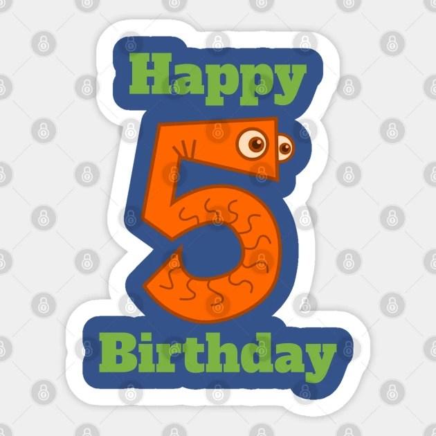 Happy 5th Birthday Happy Fifth Birthday For Boys Or Girls Birthday Aufkleber Teepublic De