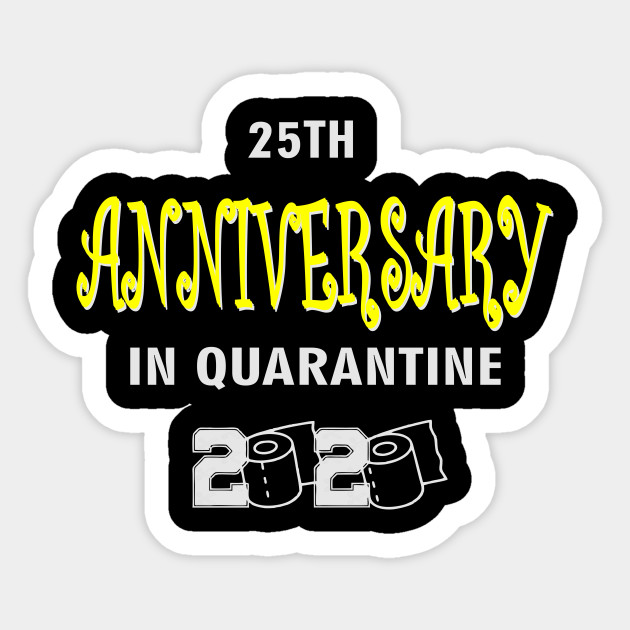 25th Anniversary Gift Idea In Quarantine 2020 25th Anniversary Sticker Teepublic