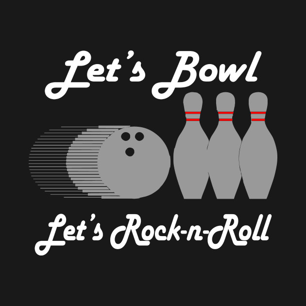And Bowl Let Rock Roll And