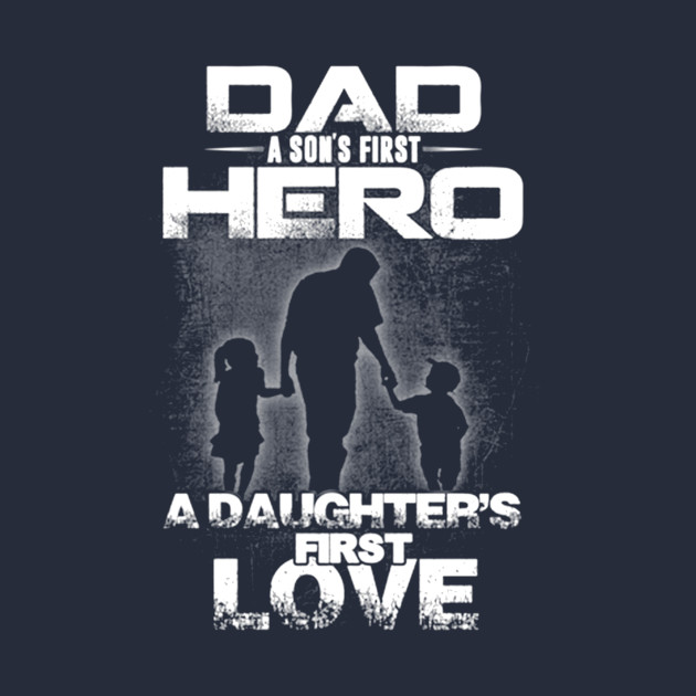 Download Dad A Son's First Hero A Daughter First Love - Dad A Sons ...