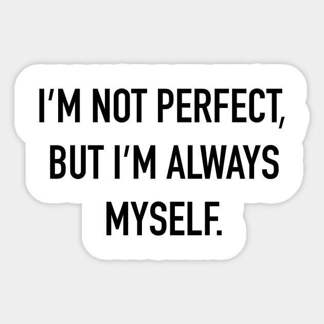 Im Not Perfect But Im Always Myself Sticker