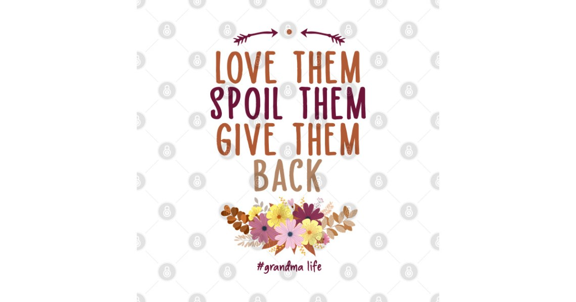 Download Love Them Spoil Them Give Them Back Cute Grandma Flowers ...