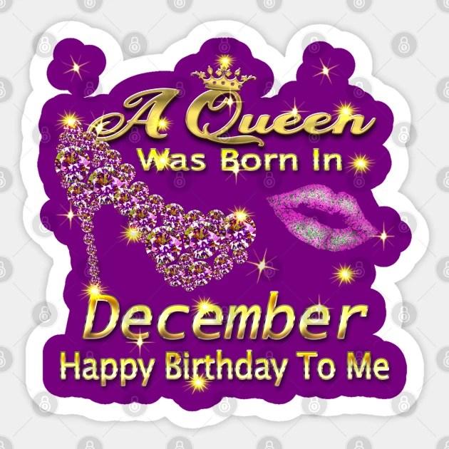 A Queen Was Born In December Happy Birthday To Me T Shirt A Queen Was Born In December Aufkleber Teepublic De