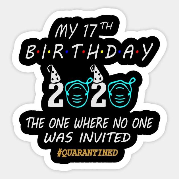 17th Birthday Gift Ideas In Quarantine 2020 17th Birthday Aufkleber Teepublic De