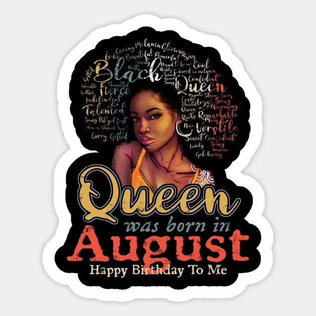 Black African Queen Born In August Happy Birthday To Me August Birthday Gift Women Girls Black Aufkleber Teepublic De