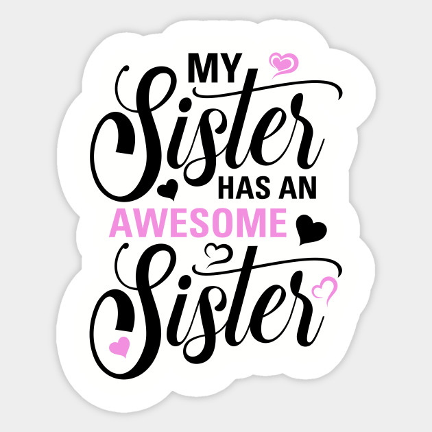 My Sister Has An Awesome Sister Sticker