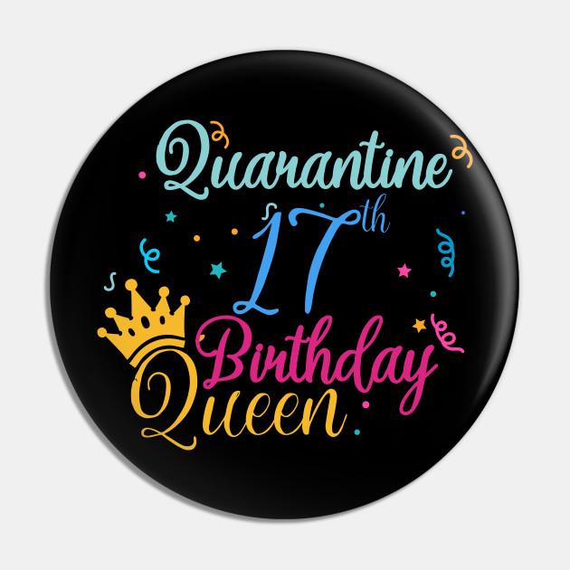 Quarantine 17th Birthday Queen Quarantine Birthday Pin Teepublic De