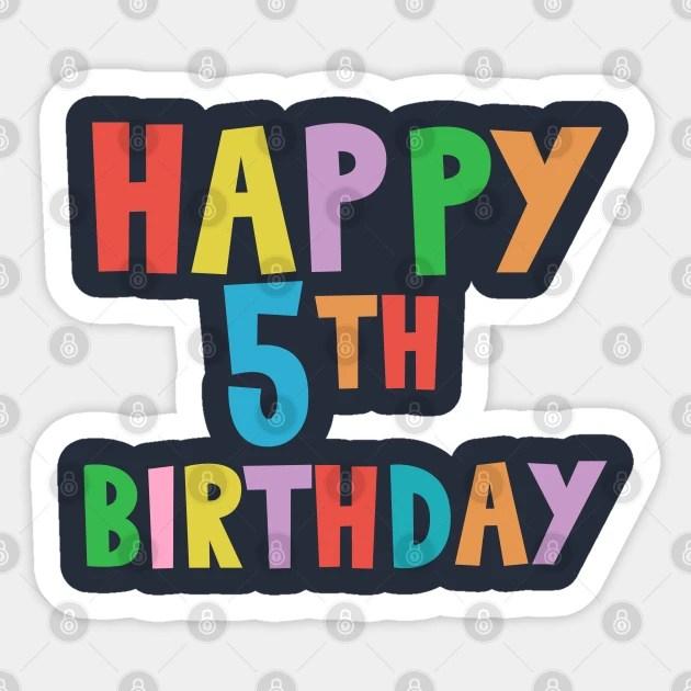 Happy 5th Birthday Happy Fifth Birthday For Kids Happy 5th Birthday Aufkleber Teepublic De