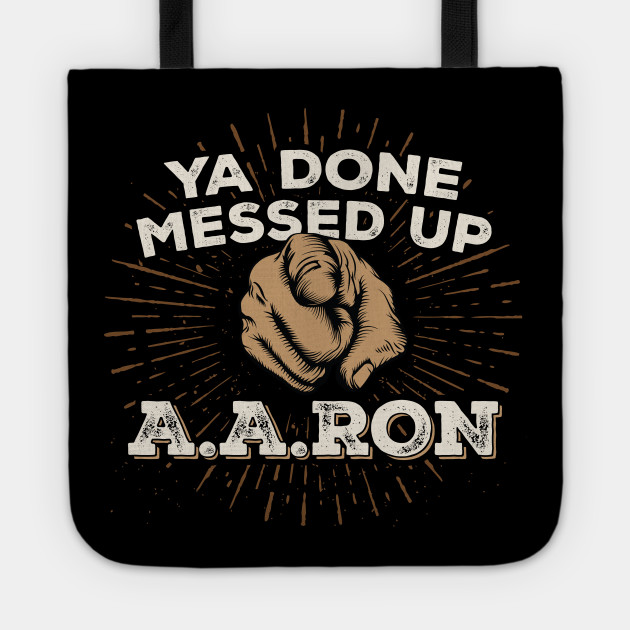 You Done Messed Up Aaron You Done Messed Up Aaron Tote Teepublic