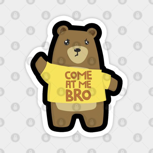 Come At Me Bro Bear Tshirt Funny Bear Meme Lover Cute Magnet