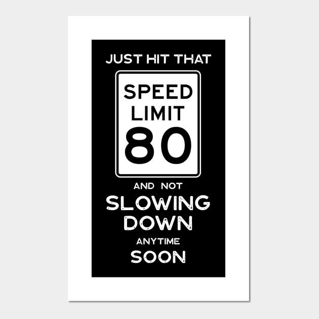 80th Birthday Gift Ideas Speed Limit 80 Shirt 80th Birthday Ideas Poster Und Kunst Teepublic De