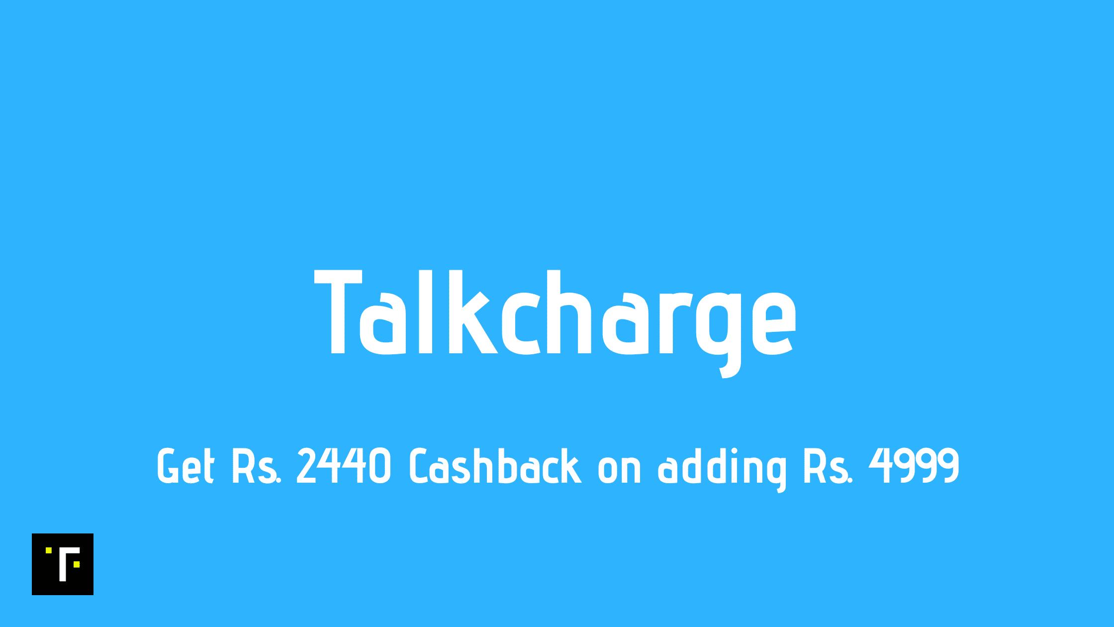 Talkcharge: Get Rs. 2440 Cashback on adding Rs. 4999 - Thinkingfunda - Cashback