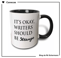 Tudo be, escritores devem ser estranhos