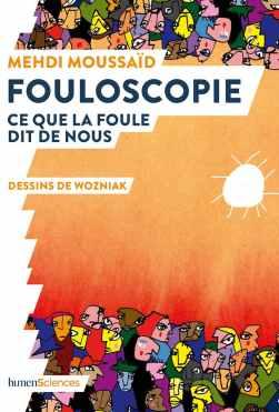 Pour en savoir plus sur le comportement des foules, l'auteur vient de publier Fouloscopie, éditions Humensciences. Humensciences, Author provided