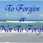 To Forgive or Not To Forgive???