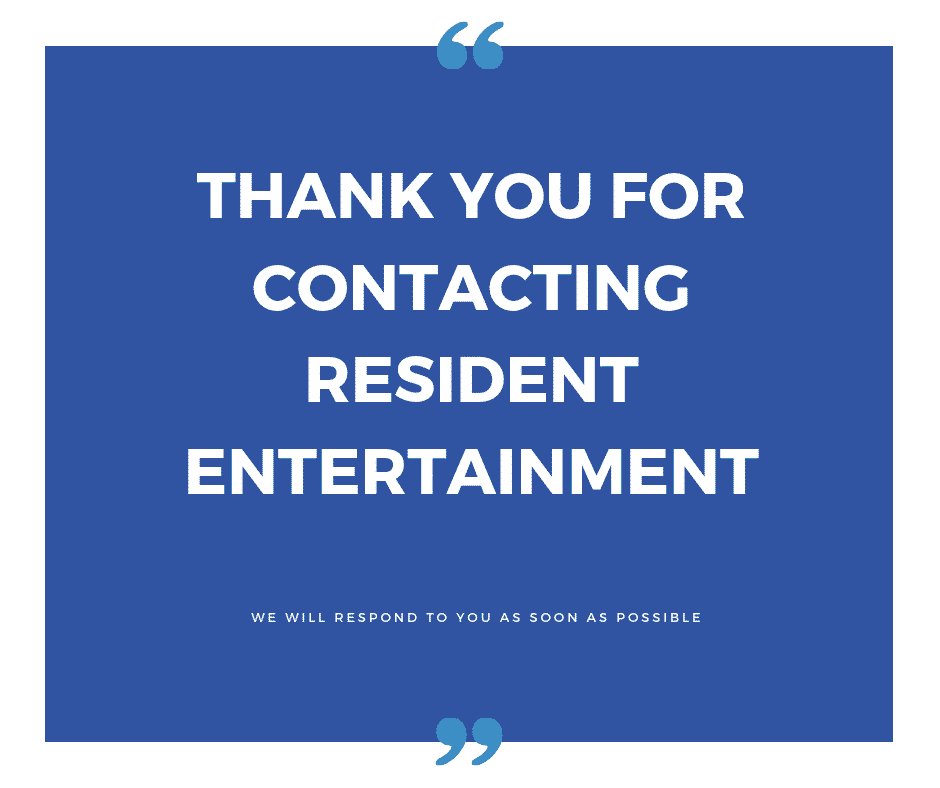 Thank you for contacting Resident Entertainment. We will respond to you as soon as possible.
