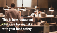 This is how restaurant chefs are taking risks with your food safety