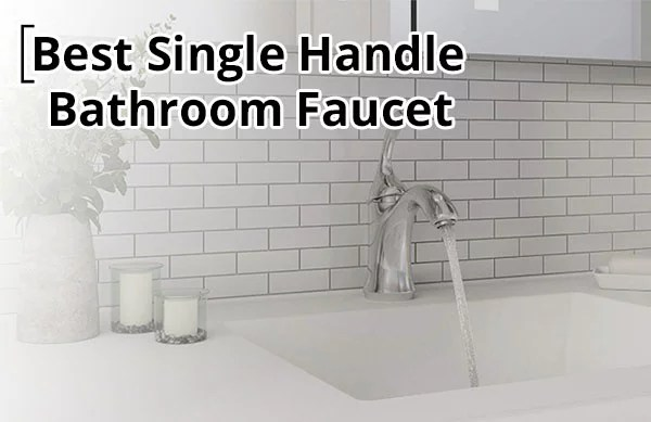 Best Single Handle Bathroom Faucet Reviews lever