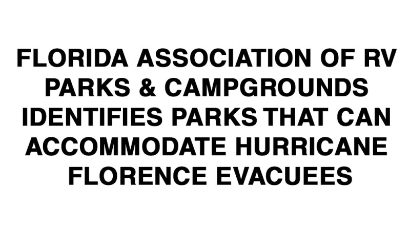 FLORIDA ASSOCIATION OF RV PARKS & CAMPGROUNDS IDENTIFIES PARKS THAT CAN ACCOMMODATE HURRICANE FLORENCE EVACUEES