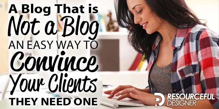 A Blog that is not a Blog – An easy way to convince your clients they need one