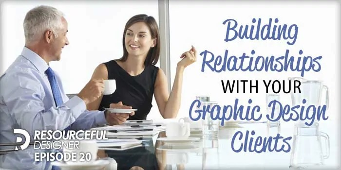 Building Relationships With Your Graphic Design Clients – RD020
