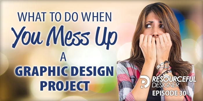 What To Do When You Mess Up A Graphic Design Project – RD030