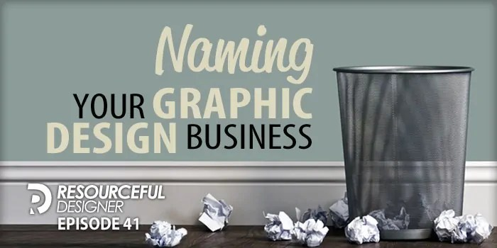 Naming Your Graphic Design Business – RD041