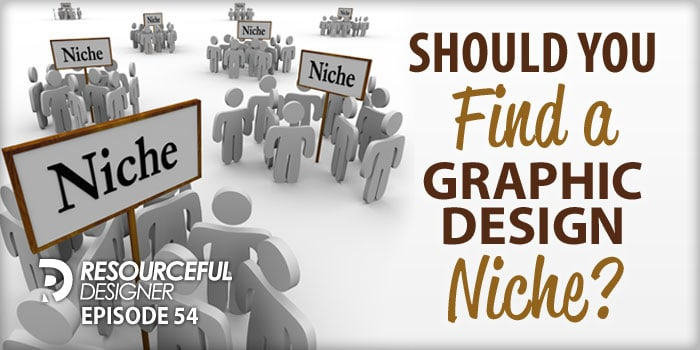 Should you find a Graphic Design Niche? – RD054