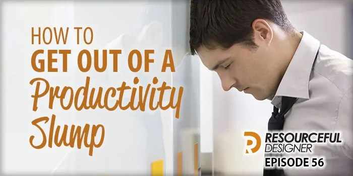 How To Get Out Of A Productivity Slump – RD056