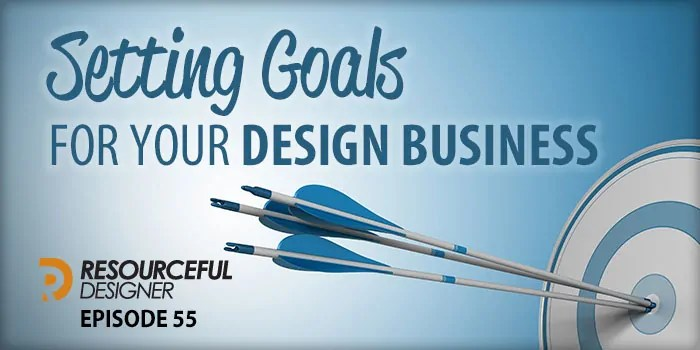 Setting Goals For Your Design Business – RD055