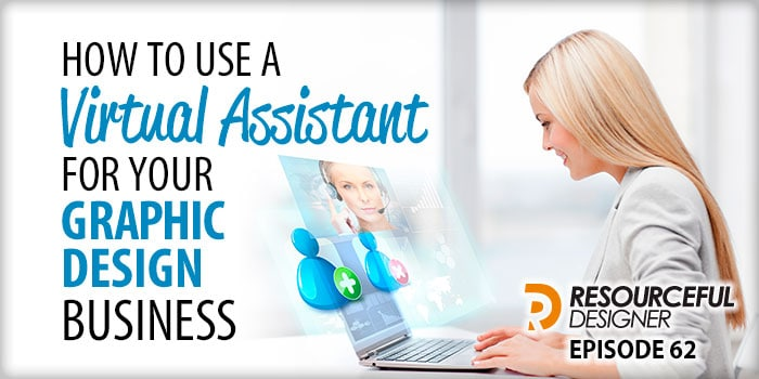 How To Use A Virtual Assistant for Your Graphic Design Business – RD062