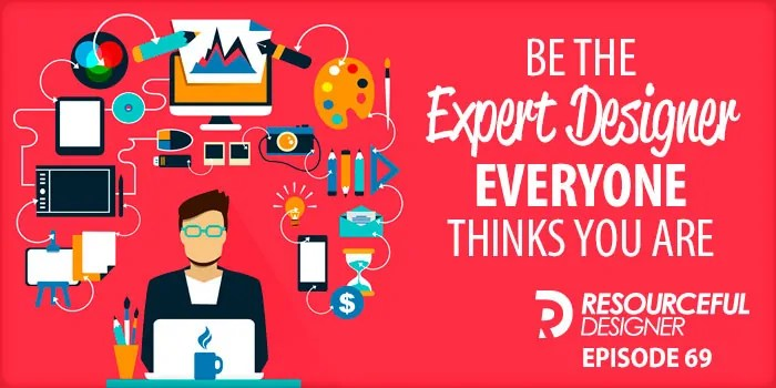 Be The Expert Designer Everyone Thinks You Are – RD069