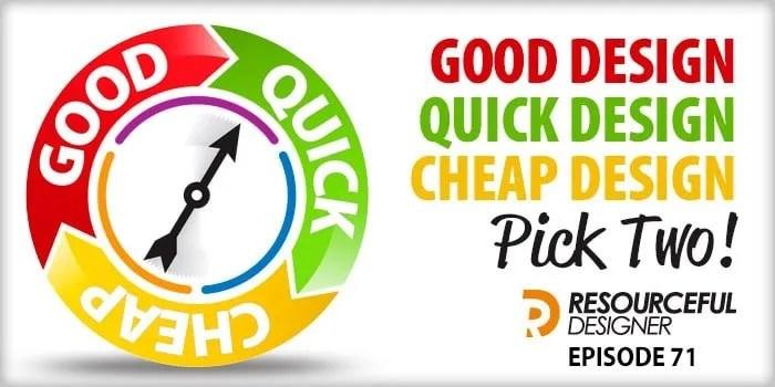 Good Design, Quick Design, Cheap Design. Pick two! – RD071