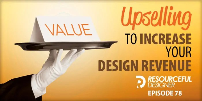 Upselling To Increase Your Design Revenue – RD078