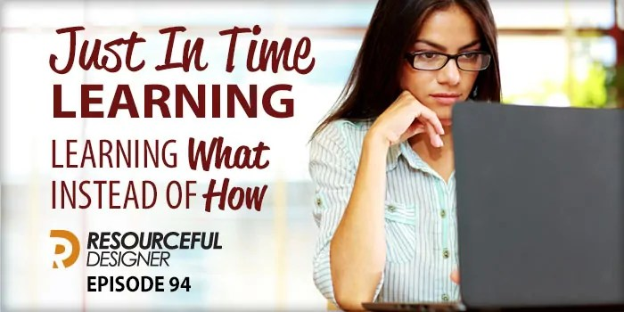 Just In Time Learning – Learning What Instead Of How – RD094