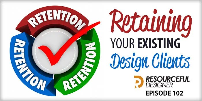 Retaining Your Existing Design Clients – RD102